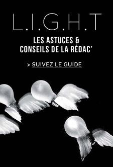 LIGHT : les astuces et conseils de la rédac'