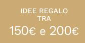 Idee regalo tra 150€ e 200€