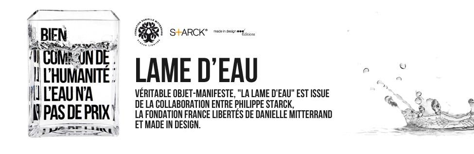 La fondation france libertés philippe starck & made in design éditions présentent LAME D'EAU