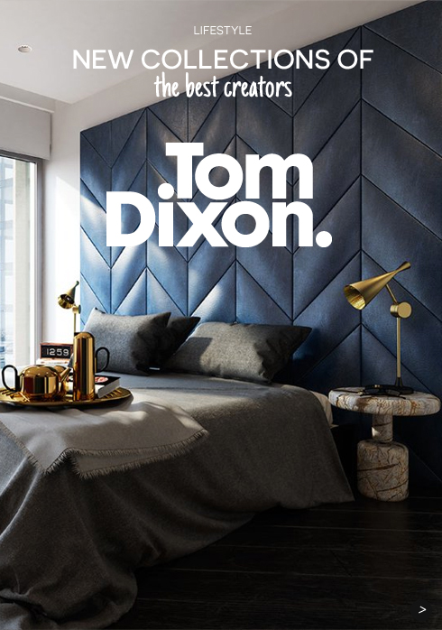 New Collections Tom Dixon of the best creators